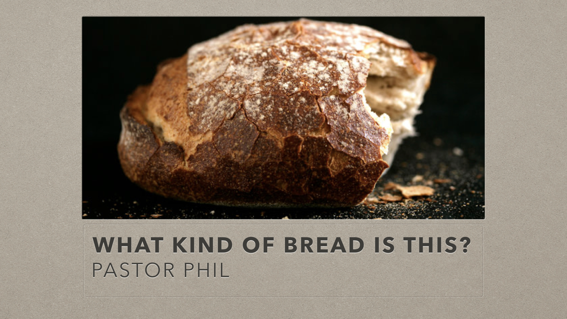 What kind of Bread is this?  by Phil Hoover