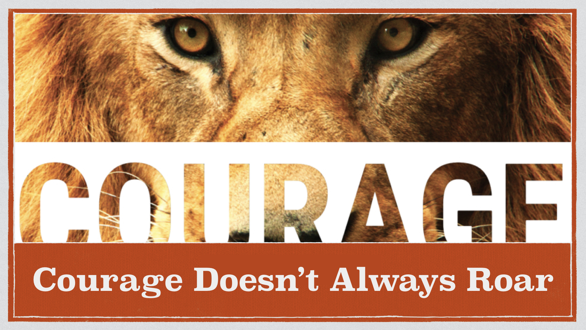 Courage Doesn't Always Roar by Lance Steeves