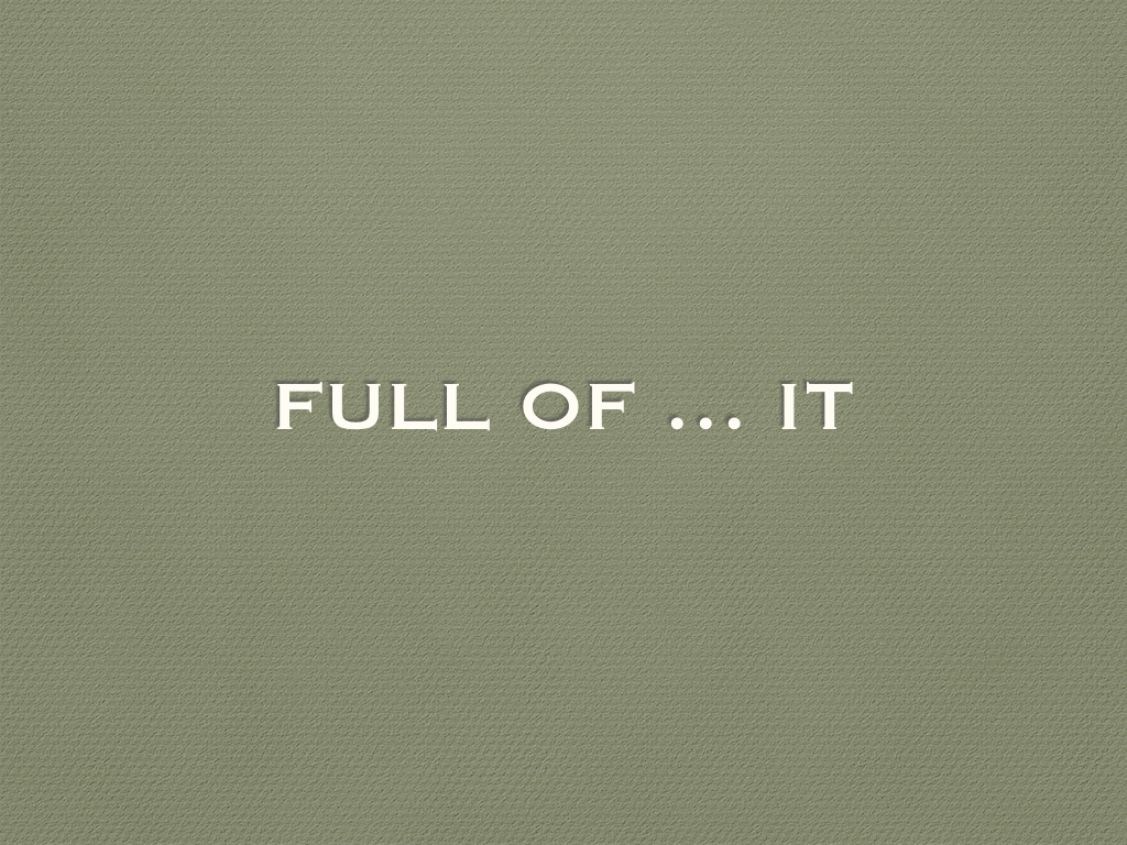 Full of...It.  by Missy Grinnell